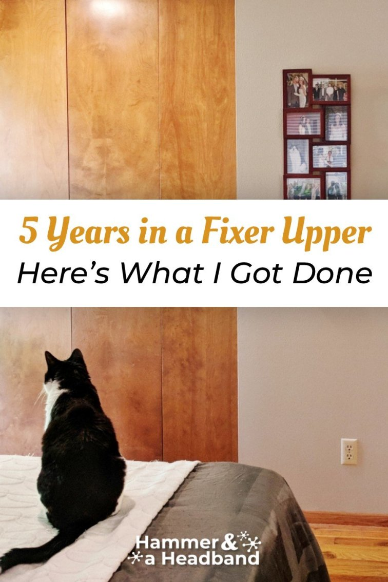 Here's what I got done after 5 years in a fixer upper