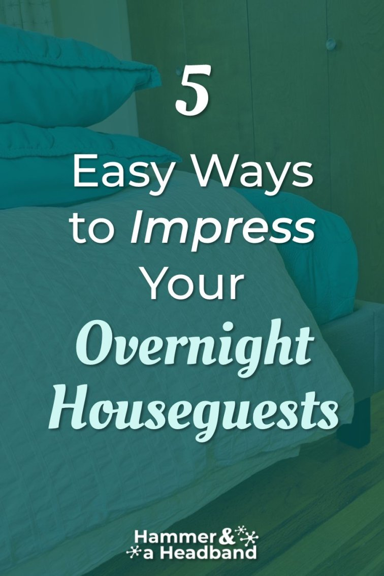 Easy ways to impress your overnight houseguests