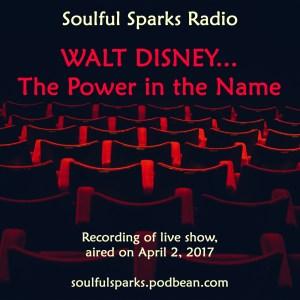 Walt Disney on Soulful Sparks Radio, Apr-02-2017