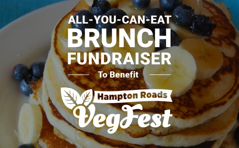 "text over image of pancakes; reads ""all you can eat brunch fundraiser to benefit Hampton Roads VegFest"""