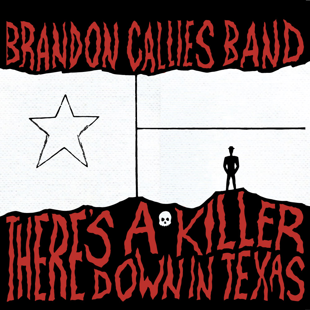 """There's a Killer Down in Texas"" by Brandon Callies Band // FRONT COVER"