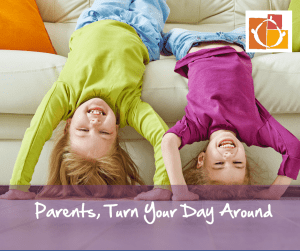 Parents, Turn Your Day Around