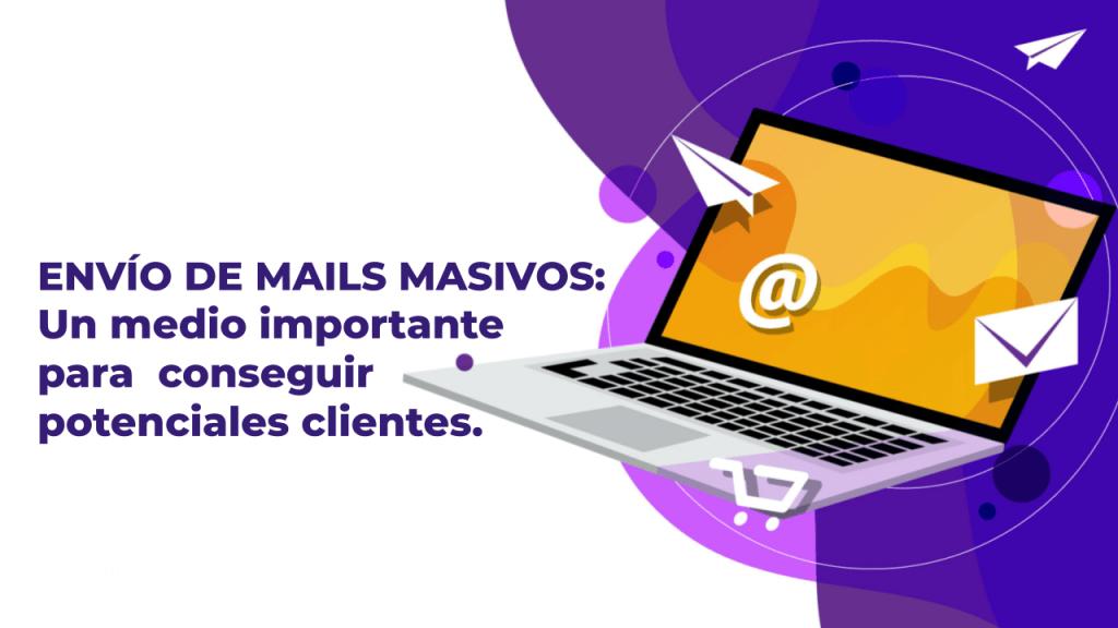 Envío de mails masivos: Un medio importante para conseguir potenciales clientes.
