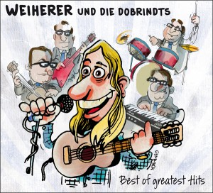Weiherer und die Dobrindts - Best of Greatest Hits