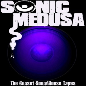 Sonic Medusa - The Sunset Soundhouse Tapes