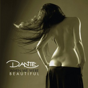 Dante - When We Were Beautiful