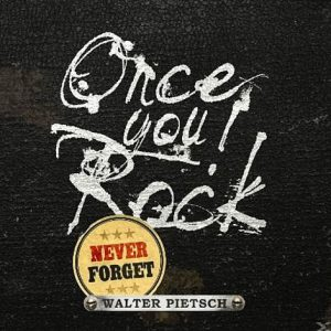 Walter Pietsch - Once You Rock, Never Forget
