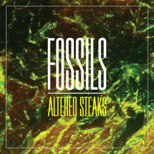 Fossils - Altered Steaks