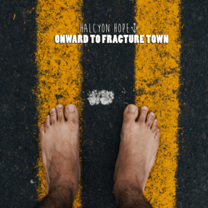 halcyon_hope_-_onward_to_fracture_town_-_album_cover