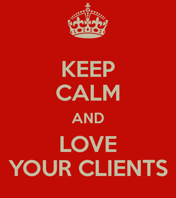 Why You Need To Love Your Clients Every Day.