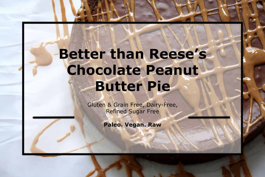 Better than Reese's Chocolate Peanut Butter Pie | Gluten & Grain Free, Dairy Free, Refined Sugar Free | Paleo, Vegan, Raw