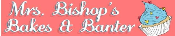 Mrs Bishop's Bakes and Banter