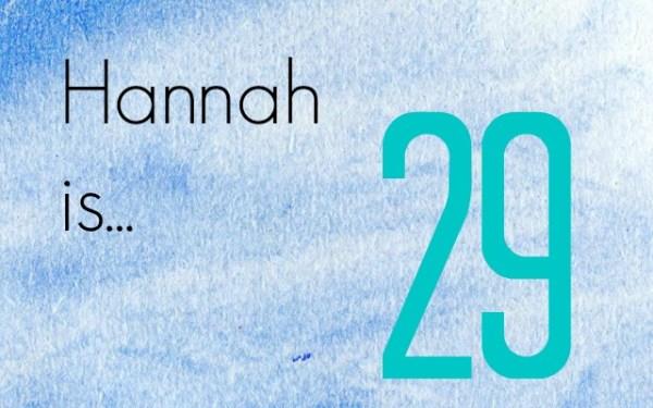 Hannah is 29
