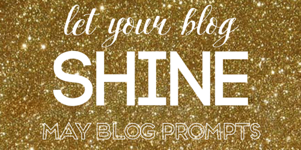 Let Your Blog Shine -- May Prompts