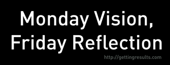 Monday Vision, Friday Reflection