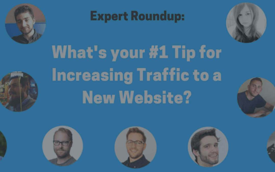 What's your #1 Tip for Increasing Traffic to a New Website?