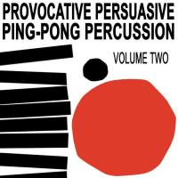 Provactive Persausive Ping-Pong Percussion Vol. 2