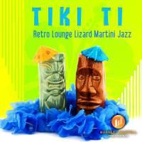Tiki Ti: Retro Lounge Lizard Martini Jazz