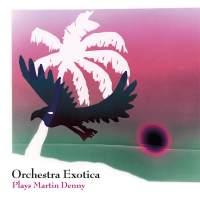 Orchestra Exotica Plays Martin Denny