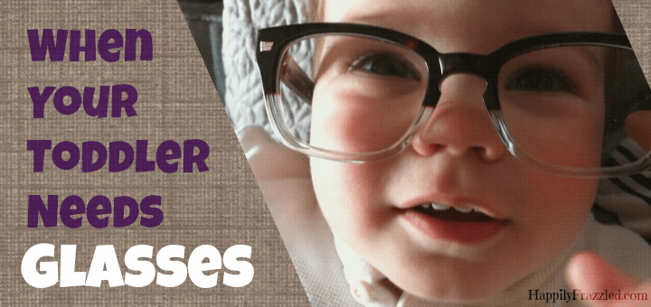 When Your Toddler Needs Glasses| HappilyFrazzled.com