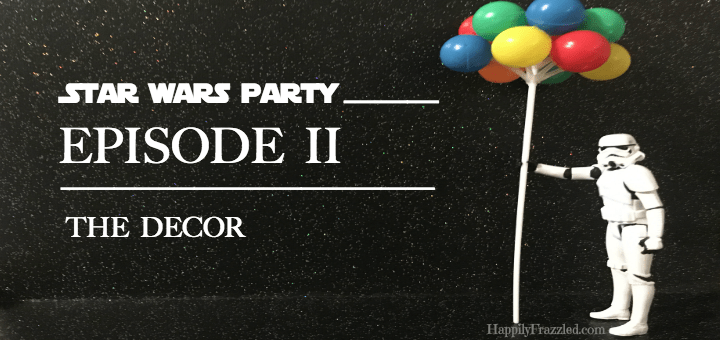 Star Wars Party | The Decor | HappilyFrazzled.com