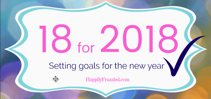 18 for 2018 | HappilyFrazzled.com