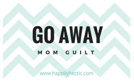go away mom guilt