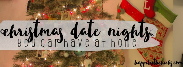 Christmas Date Nights You Can Have at Home | read more at happilythehicks.com