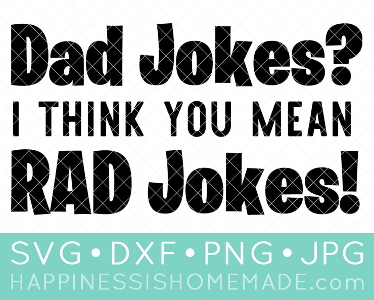 Dad Jokes? I Think You Mean RAD Jokes! SVG File