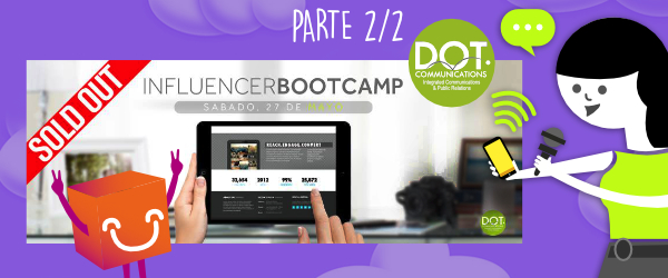 (Parte 2/2) Beneficios a tu profesión al asistir al Influencer Bootcamp de DOT Communications