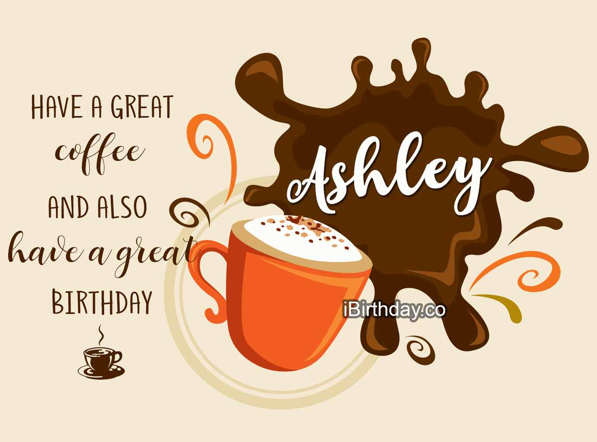 HAPPY BIRTHDAY ASHLEY MEMES WISHES AND QUOTES