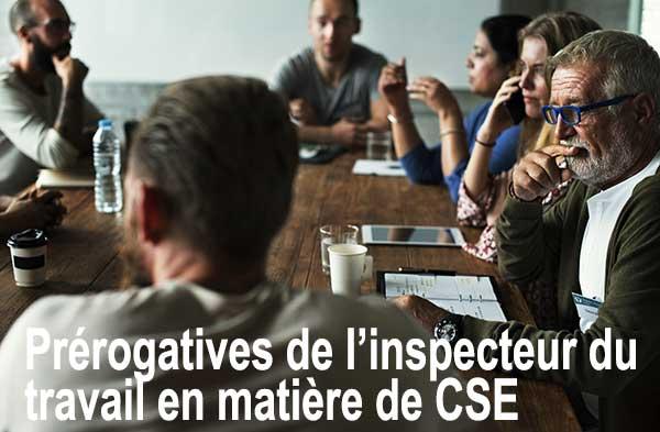 Prérogatives de l'inspecteur du travail en matière de CSE