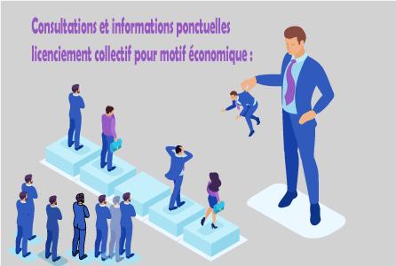 Consultations et informations ponctuelles licenciement collectif pour motif économique