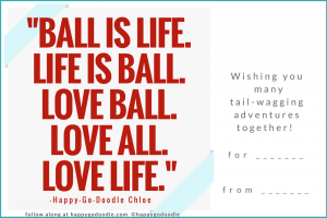 "Gift ideas for dog owners can include this free printable gift tag with a ""ball is life"" quote and wishing you many tail-wagging adventures together sentiment"