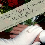 What 15 Years of Marriage Has Taught Me...Just a few things we've learned over the years