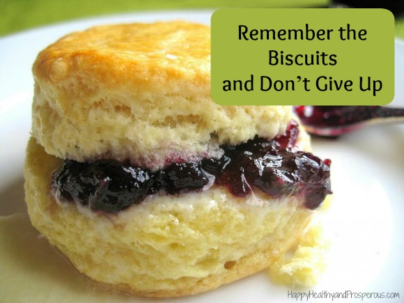 Remember the biscuits and don't give up...a story about overcoming life's problems.