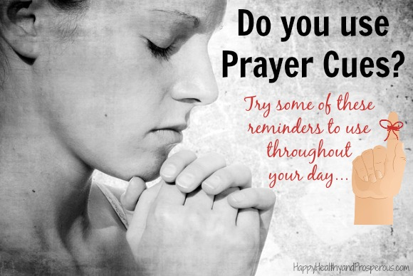 Do you use prayer cues?  Try some of these reminders to use throughout your day...