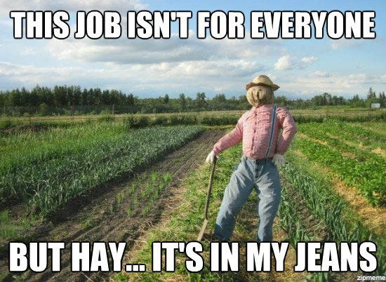 This job isn't for everyone, but hay...it's in my jeans