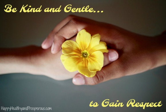Be Kind and Gentle to Gain Respect