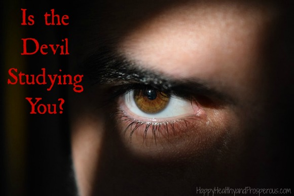 Is the Devil Studying You? Try these 6 steps if you feel like you might be under the watchful eye (or even attack) of the devil.