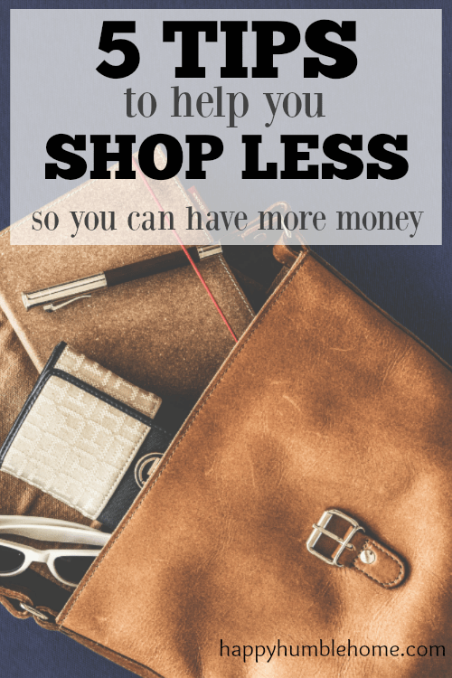 5 Easy Tips to help you Shop Less so you can HAVE MORE MONEY!! These super helpful tips will help you waste less of your money so you can have more! #2 is my favorite!! I saved so much money with these tips!