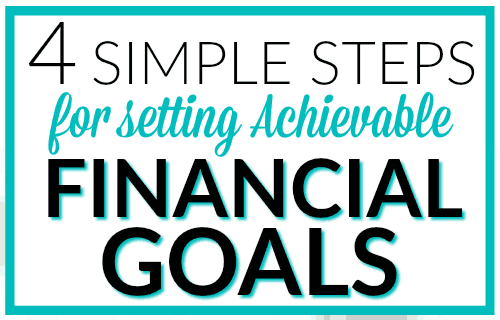 4 Simple Steps for Setting Achievable Financial Goals