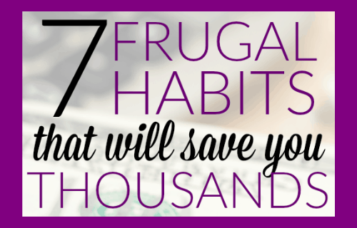 7 Frugal Habits that will save you Thousands
