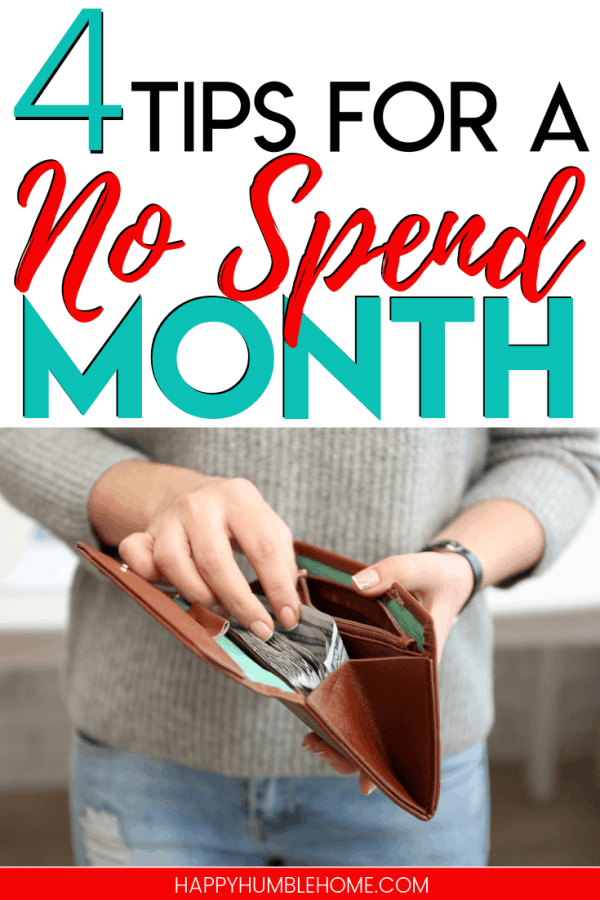 4 Tips for a No Spend Month - Want help saving money? This post will teach you how to do a no spend challenge all month long. Can you still buy food? Can you do this with kids? Read to find out all the answers you need!