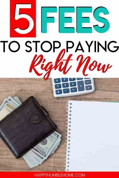 5 Fees to Stop Paying Right Now - Learn the 5 Fees you are probably paying every month without realizing it and find out how to stop for good! You can save so much money just by avoiding these 5 stupid fees.
