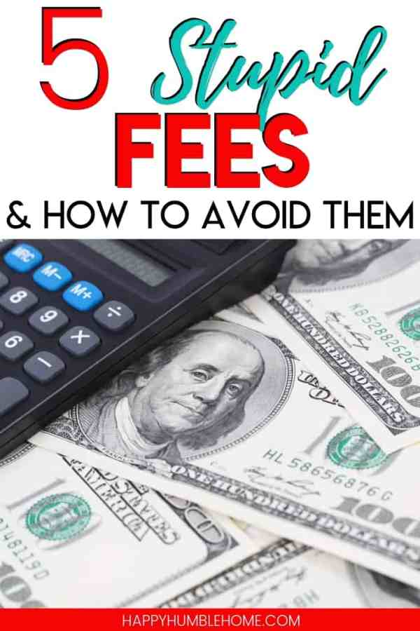 5 Stupid Fees and how to avoid them - You are probably wasting money on these unnecessary fees without even realizing it! Learn what they are and the simple steps you can take to stop paying them for good!