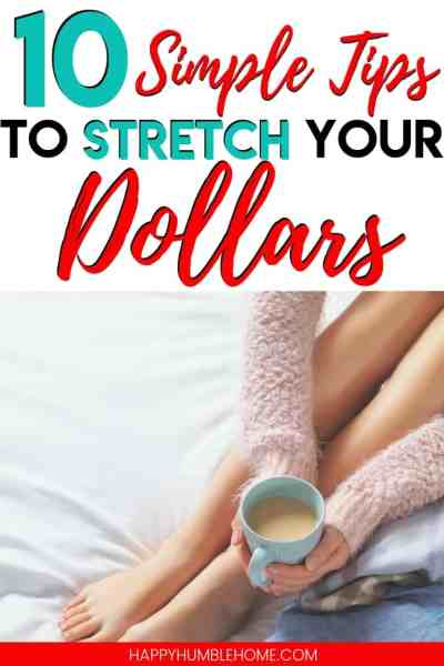 10 Simple Tips to Stretch your Dollars - Learn easy ways to spend less on all the things you have to buy like groceries and save more money for the things you really want like home improvements, vacation, and retirement! The practical life hacks in this post will get you started.