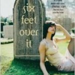 Six Feet Over It by Jennifer Longo Review: Unoriginal, Believable, and Lacking