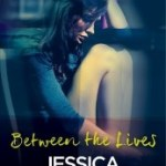 Between the Lives by Jessica Shirvington Review: Two lives, too much
