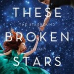 ARC Review: These Broken Stars by Amie Kaufman & Meagan Spooner – A classical otherworldly romance